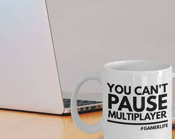 "Gamer Coffee Mug ""Video Gaming Mug - You Can't Pause Multiplayer GamerLife"" Great Gift Mug For A Gamer"