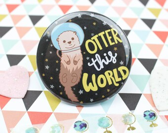 Otter This World, Funny Badge, Pinback Button, Science Pin, Gift For Her, Valentines Day, Gag Gift, Sea Otter, Animal Pun, Funny Puns, Space