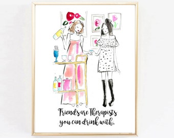 """Art Print """"Friends are Therapist you can drink with"""" , Fashion Print, Watercolor Art, Fashion Illustration,Home Decor, Bar Cart  Art"""