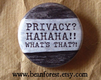 privacy, hahaha, what's that?! - pinback button badge