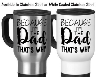 Travel Mug, Father's Day Dad's Birthday Because I'm The Dad That's Why Kids Teens Parenting Funny Dad Mug, Stainless Steel, 14 oz