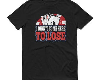 I Didn't Come Here To Lose Poker Gambler Short-Sleeve T-Shirt