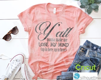 Y'all gonna make me lose my mind, Mothers Day, SVG, DXF, Vinyl Design, Circut, Cameo, Cut File, momlife, Mom shirt, Mothers Day svg, Mom Svg