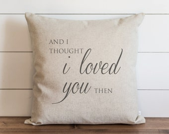 And I thought I loved you then 20 x 20 Pillow Cover // Everyday // Wedding // Anniversary // Cushion Cover // Gift for them // Accent Pillow