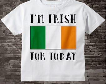 I'm Irish for Today St Patricks Day Shirt, Irish Flag Tee Shirt or Onesie for toddlers and kids, St Patrick's Day tee or Onesie 02162015a