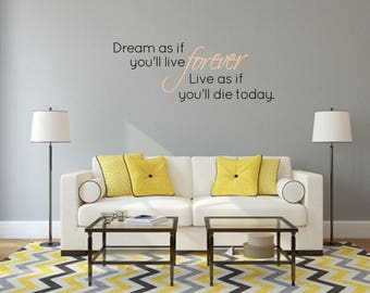 Dream as if you'll live forever. Live as if you'll die today. Multi-Colored Wall Decal - Great For Home, Bedroom and Living Room Decor