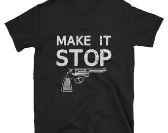Make it stop, gun t shirt, gun shirt, gun control, guns shirt, gun tshirt, gun t-shirt, activist shirt, political shirt, protest shirt