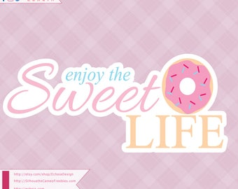 Enjoy the Sweet Life - SVG, PNG and DXF files for printing or cutting