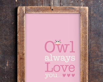 Owl Always Love You - Cute Owl Print for a Baby Girl's Nursery - Instant Download Wall Art - Print at Home