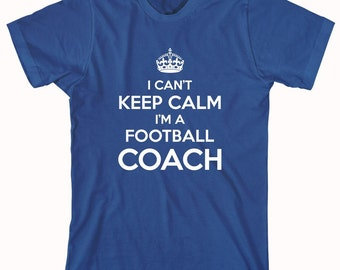 I Can't Keep Calm I'm A Football Coach Shirt, sports, pee wee football, adult league, coach, funny shirt - ID: 681