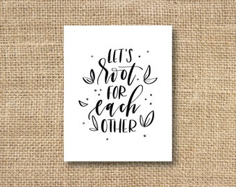 Root For Each Other Hand Lettered Print