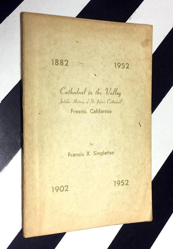 Cathedral in the Valley: Jubilee History of St. John's Cathedral Fresno, California by Francis X. Singleton (1952) softcover book