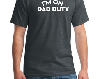 I'm on dad duty(TM)Father's day gift-Happy father's day gift shirt- -Gift father-Gift daddy-Gift husband-Father's day gift-Anniversary gift