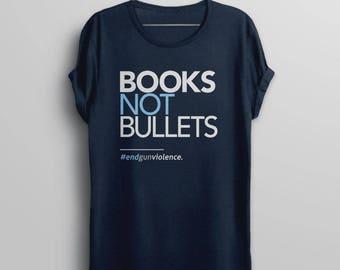Gun Control Shirt, Political Tshirt, teacher protest tee, enough t-shirt, anti gun shirt, end gun violence, teacher tee, Books Not Bullets