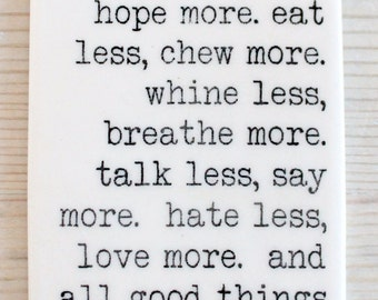 porcelain wall tag screenprinted text fear less, hope more. eat less, chew more. whine less, breathe more. talk less, say...-swedish proverb