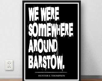 Hunter Thompson quote  - We were somewhere around Barstow - quote. Wall art motivation, inspiration.