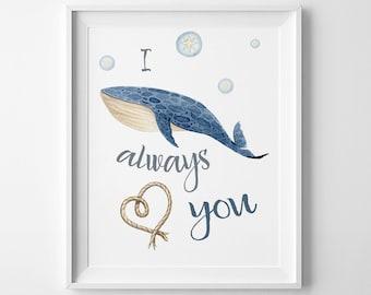 Wall Art Printable,I whale always love you,  inspirational print, whale printable watercolor, home decor, nursery wall art, gift print