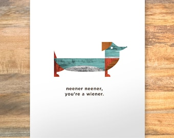 neener neener, you're a wiener. — punny animal series. dachshund wiener dog dauchsund art print