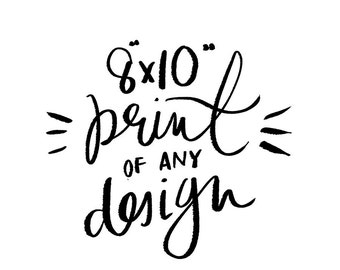 8x10 Print of any design in my shop, print and mailed to you