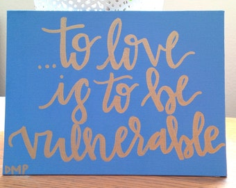 "Hand Lettered and Painted Canvas ""To love is to be vulnerable""  **Can Customize**"