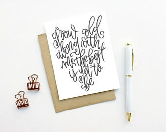 Love Card - Grow Old Along With Me, the Best is Yet to Be | Valentine, Love Card, Anniversary Card, I Love You, Hand Lettering, Wedding Card