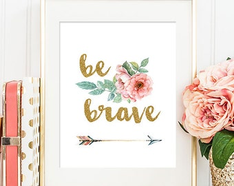 Be Brave - 8x10 Inspirational Print, Motivational Quote, Inspirational Quote, Printable Art