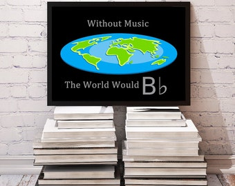 Funny Music Quote Print: Without Music the World Would B flat / Digital Art, Wall Decor / Gift for Music Lovers / Printable Poster Download