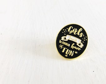 Girls just wanna have fun Soft enamel pin badge Comes on a backing card