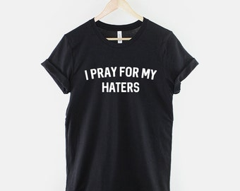 I Pray For My Haters Streetwear Slogan T-Shirt