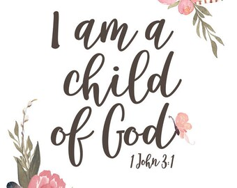 I am a Child of God - Girls Nursery Art, Girls Bible Verse, Watercolor Art, Little Girl's Nursery, Vintage Nursery Art, Floral Nursery
