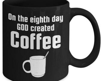 On The Eighth Day God Created Coffee Caffeine Addict Coffee Mug
