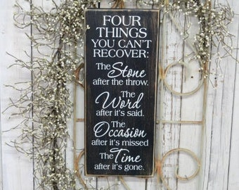 Four things you can't recover, the stone, the word...,  7.5x18  Solid Wood Sign, Choose color & hanger