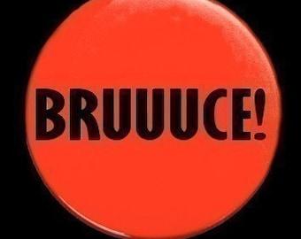 BRUUUCE - Pinback Button Badge 1 1/2 inch 1.5 - Keychain Magnet or Flatback