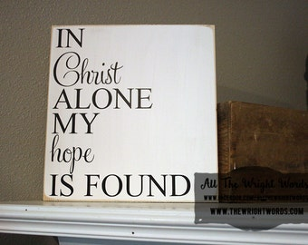 "12x12"" In Christ Alone My Hope Is Found Wood Sign - Faith - Jesus - God - Church - Family - Home - Home Decor - Courage - Love - Lord - Hope"