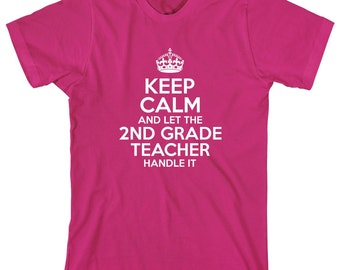 Keep Calm And Let The 2nd Grade Teacher Handle It Shirt - Teacher Gift Idea, educator, Christmas gift - ID: 1922