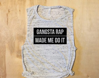 Gangsta rap made me do it, Funny shirt, gift for her, Gym Tank, Fitness Tank, gym shirt, workout tank, gift for bff, birthday gift for her