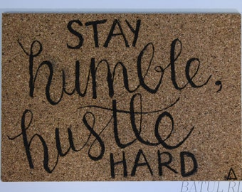 Stay Humble, Hustle Hard (Wood Burning on Cork)