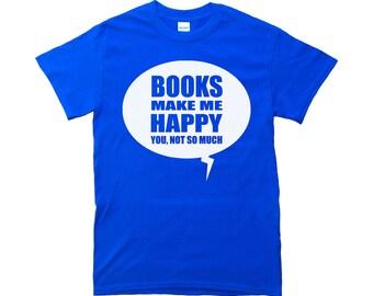 Books Make Me Happy, You Not So Much T-Shirt - Womens Tshirt - Mens Tshirt - Speech Bubble - Book Lovers - Readers Shirt - Bookworm