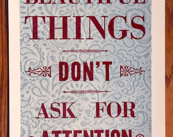 Beautiful Things Don't Ask For Attention Letterpress Poster