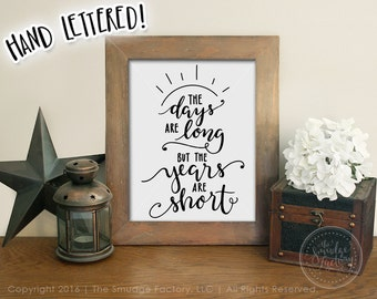 The Days Are Long But The Years Are Short Printable File, Parenthood DIY Print, Hand Lettered Drawing, Family Quote, Family Wall Art Print