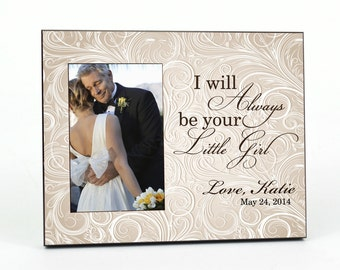 Personalized Picture Frame for 4x6 Photo Wedding Gift to Parents I Will Always Be Your Little Girl