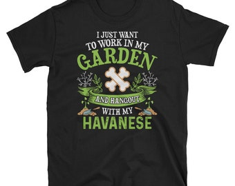 I Just Want To Work In My Garden And Hangout With My Havanese T-Shirt, Gifts for Gardeners, Havanese Owner Shirt