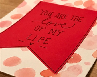 You are the Love of My Life - Watercolor Card