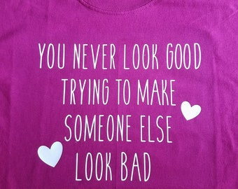 Custom You Never Look Good Trying To Make Someone Else Look Bad tshirt, kid, mom,