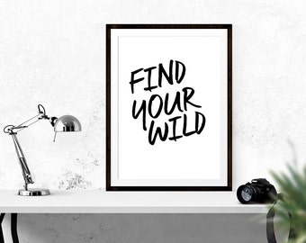 Find Your Wild // Inspirational Print, Black and White, Wall Decor, Home Decor, Inspirational, Life Quote, Wall Art, Text, Typography