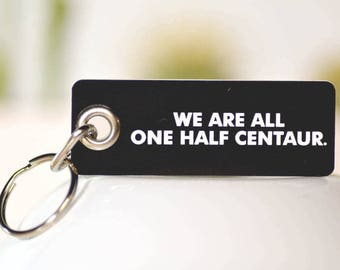 I am one half Centaur. Key Chain