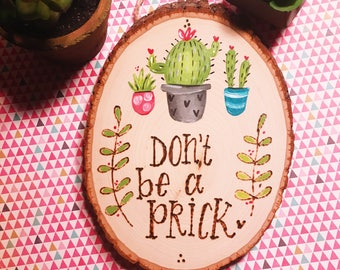 Don't be a Prick, Wood burned Sign, Cactus Sign, Cactus Gifts