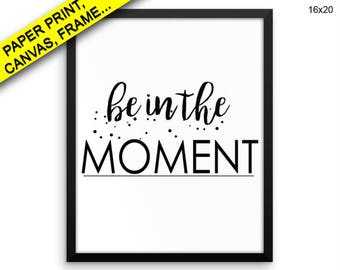 Be In The Moment Prints Be In The Moment Canvas Wall Art Be In The Moment Framed Print Be In The Moment Wall Art Canvas Be In The Decor