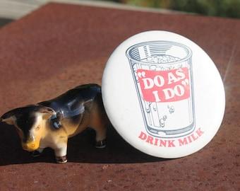 Vintage Do as I Do Drink Milk Pinback Button