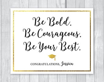 Graduation Party 8x10 Custom Personalized Printable Sign - Gold Foil Look - College or High School - Be Bold, Be Courageous, Be Your Best